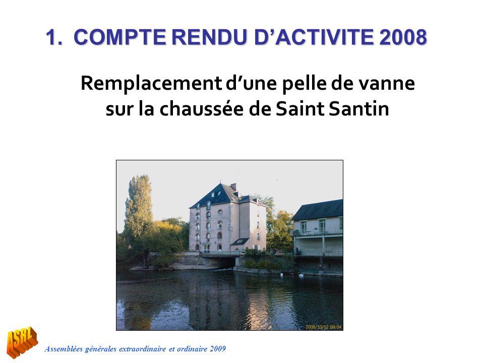 Assemblées générales extraordinaire et ordinaire 2009 1.COMPTE RENDU DACTIVITE 2008 Remplacement dune pelle de vanne sur la chaussée de Saint Santin