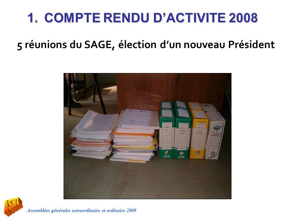 Assemblées générales extraordinaire et ordinaire 2009 1.COMPTE RENDU DACTIVITE 2008 5 réunions du SAGE, élection dun nouveau Président