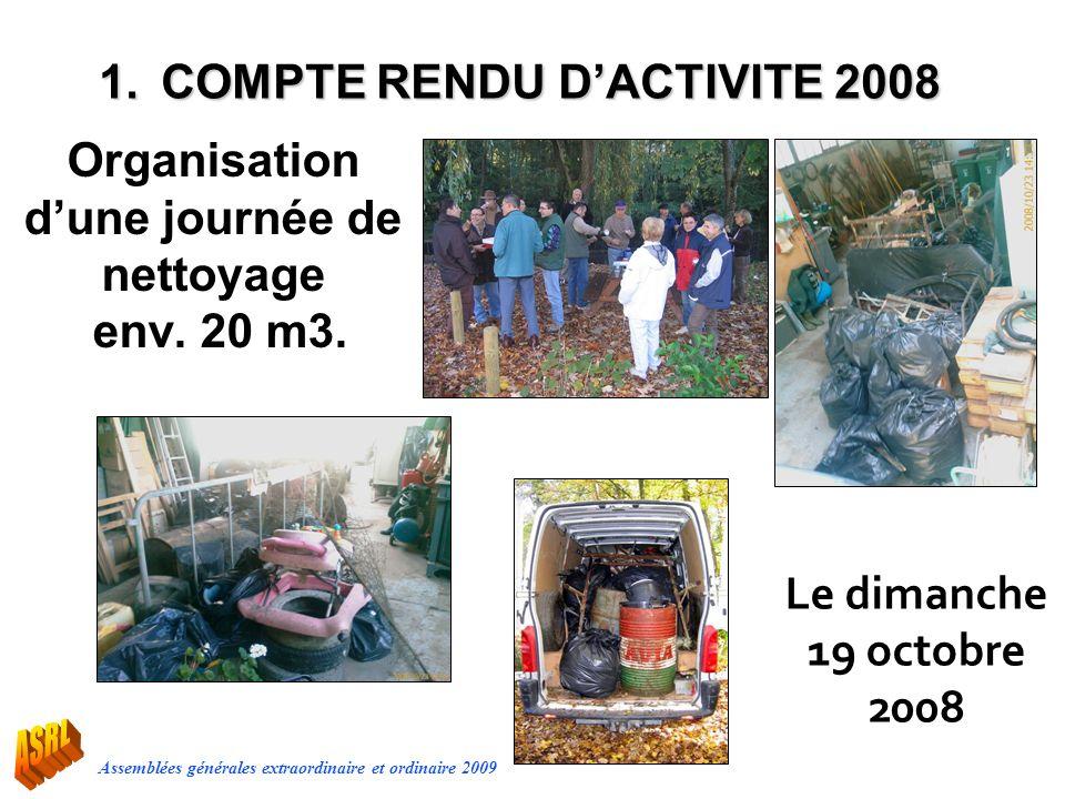 Assemblées générales extraordinaire et ordinaire 2009 Organisation dune journée de nettoyage env. 20 m3. Le dimanche 19 octobre 2008 1.COMPTE RENDU DA