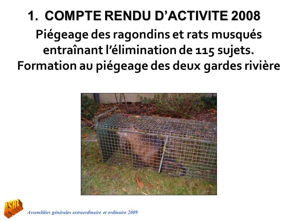 Assemblées générales extraordinaire et ordinaire 2009 Piégeage des ragondins et rats musqués entraînant lélimination de 115 sujets. Formation au piége