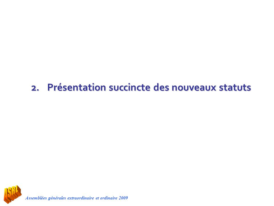 Assemblées générales extraordinaire et ordinaire 2009 2.Présentation succincte des nouveaux statuts
