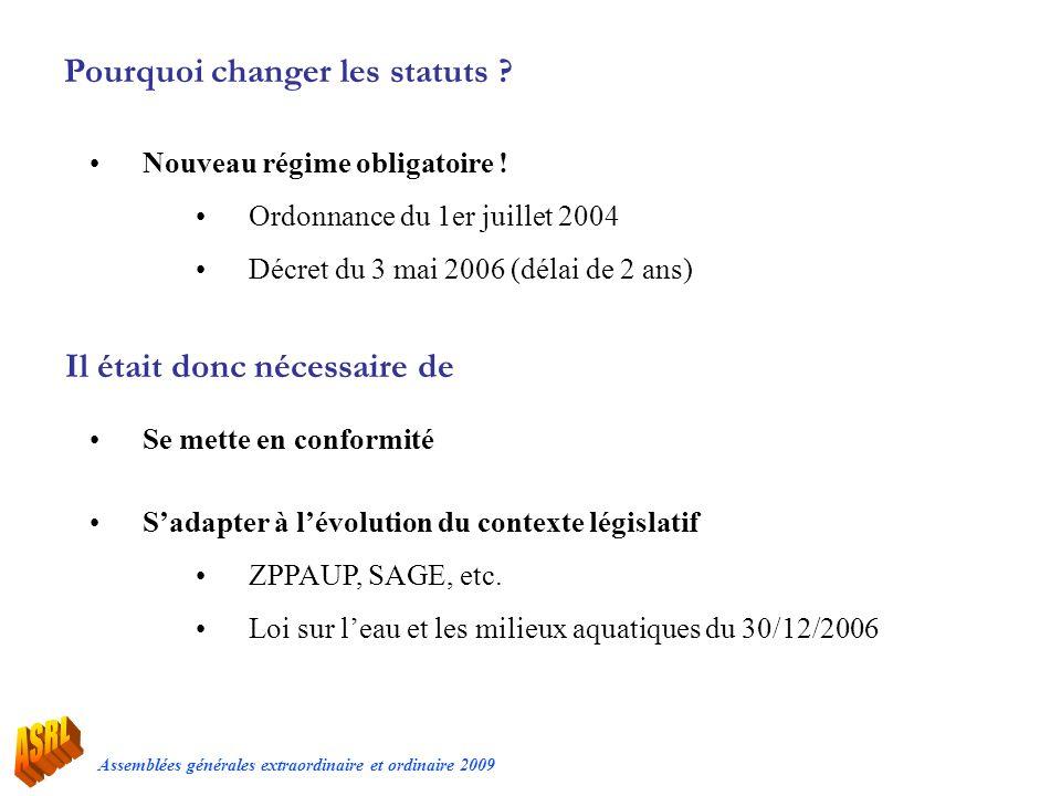 Assemblées générales extraordinaire et ordinaire 2009 Pourquoi changer les statuts ? Nouveau régime obligatoire ! Ordonnance du 1er juillet 2004 Décre