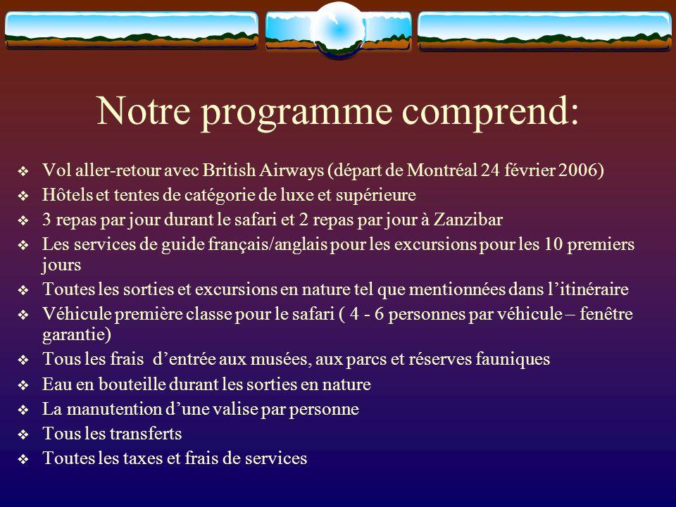Notre programme comprend: Vol aller-retour avec British Airways (départ de Montréal 24 février 2006) Hôtels et tentes de catégorie de luxe et supérieu