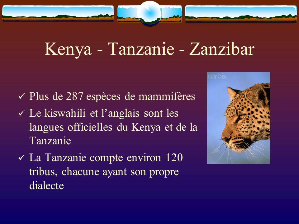 Kenya - Tanzanie - Zanzibar Plus de 287 espèces de mammifères Le kiswahili et langlais sont les langues officielles du Kenya et de la Tanzanie La Tanzanie compte environ 120 tribus, chacune ayant son propre dialecte
