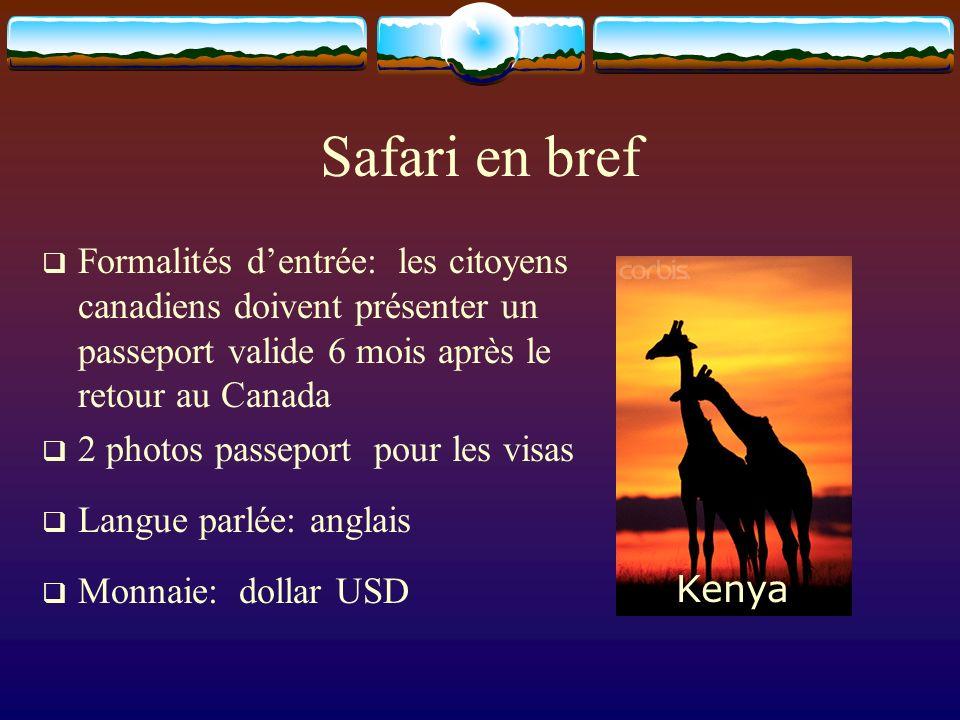 Safari en bref Formalités dentrée: les citoyens canadiens doivent présenter un passeport valide 6 mois après le retour au Canada 2 photos passeport pour les visas Langue parlée: anglais Monnaie: dollar USD Kenya