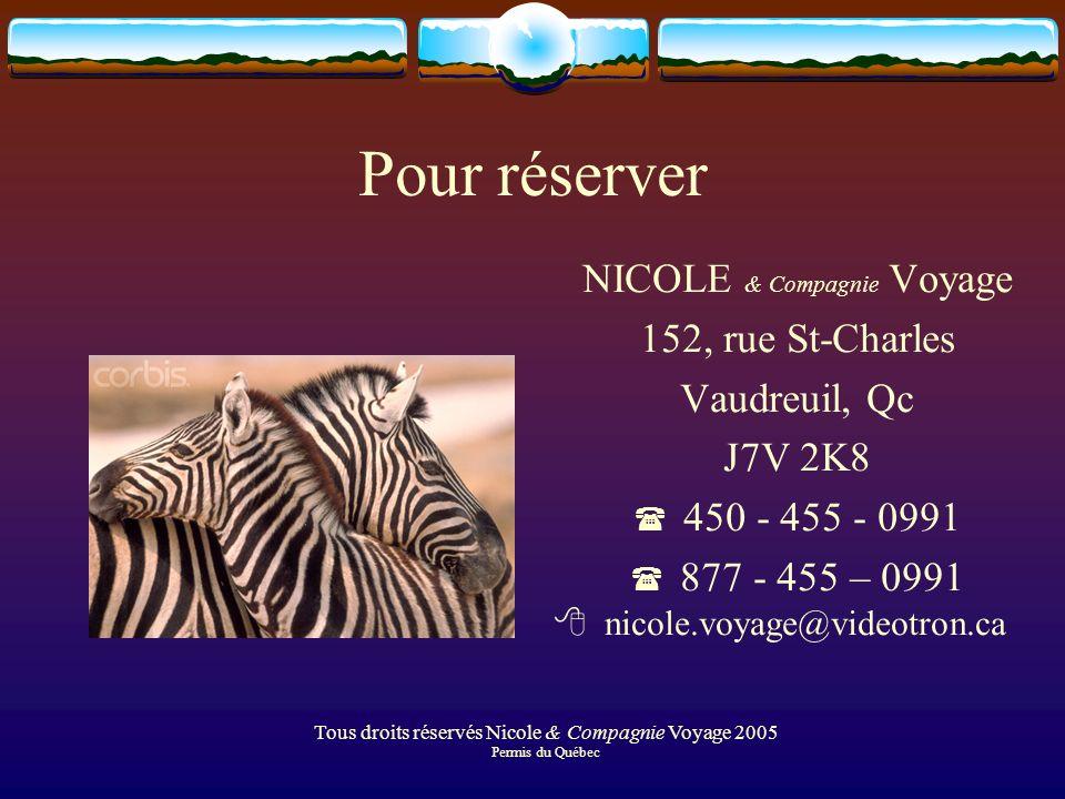 Pour réserver NICOLE & Compagnie Voyage 152, rue St-Charles Vaudreuil, Qc J7V 2K8 450 - 455 - 0991 877 - 455 – 0991 nicole.voyage@videotron.ca Tous dr