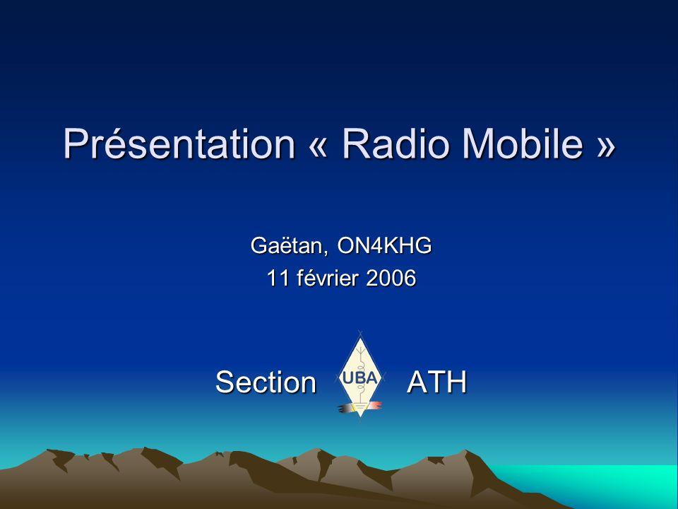 Présentation « Radio Mobile » Gaëtan, ON4KHG 11 février 2006 Section ATH