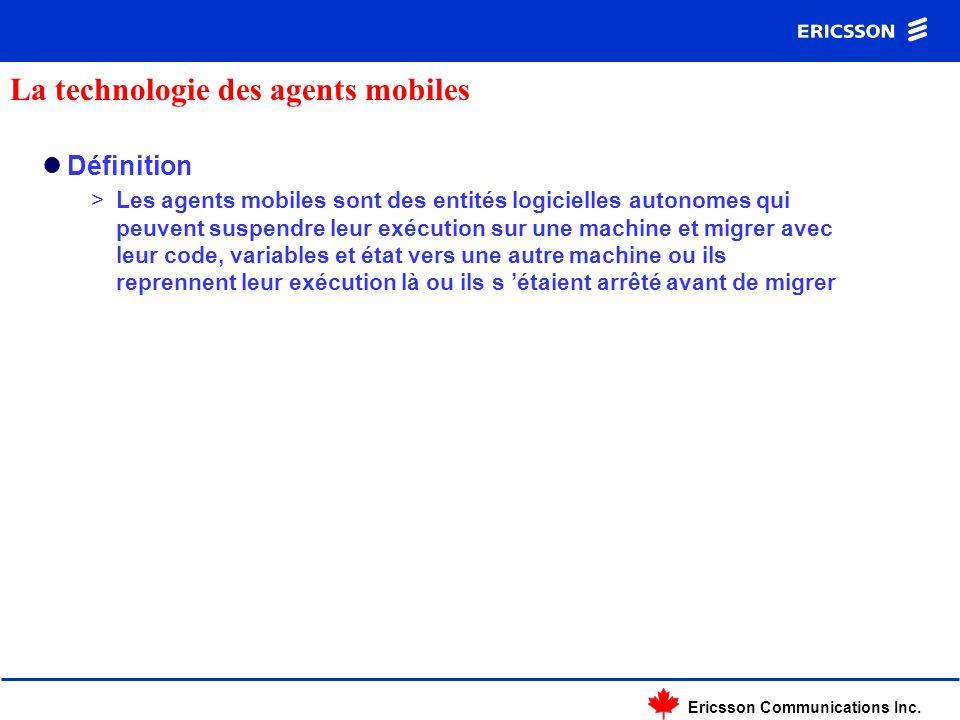 Ericsson Communications Inc. Définition >Les agents mobiles sont des entités logicielles autonomes qui peuvent suspendre leur exécution sur une machin