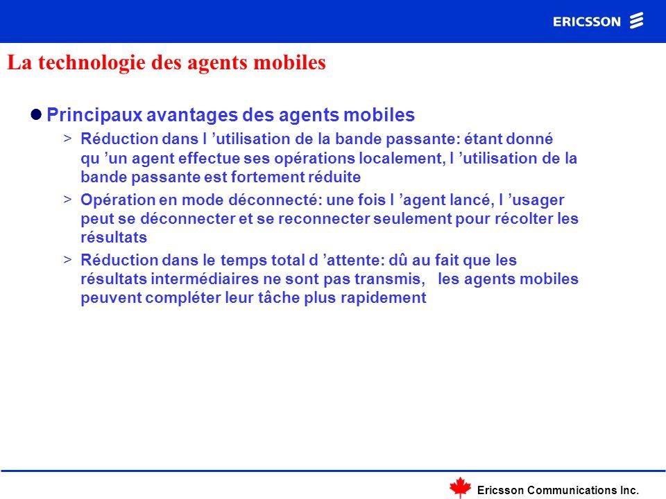 Ericsson Communications Inc. Principaux avantages des agents mobiles >Réduction dans l utilisation de la bande passante: étant donné qu un agent effec