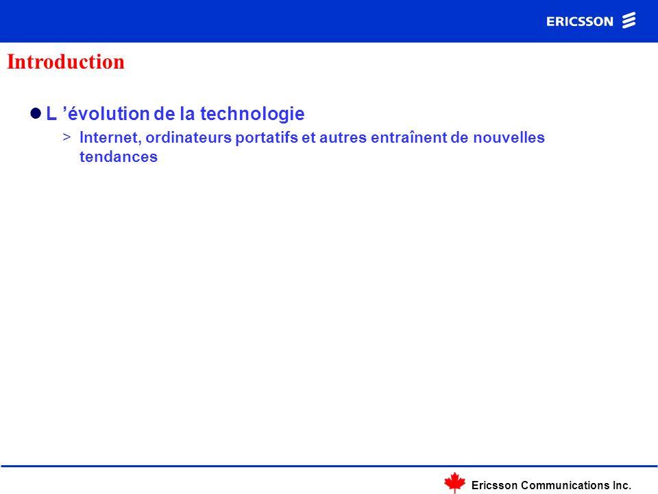 Ericsson Communications Inc. L évolution de la technologie >Internet, ordinateurs portatifs et autres entraînent de nouvelles tendances Introduction
