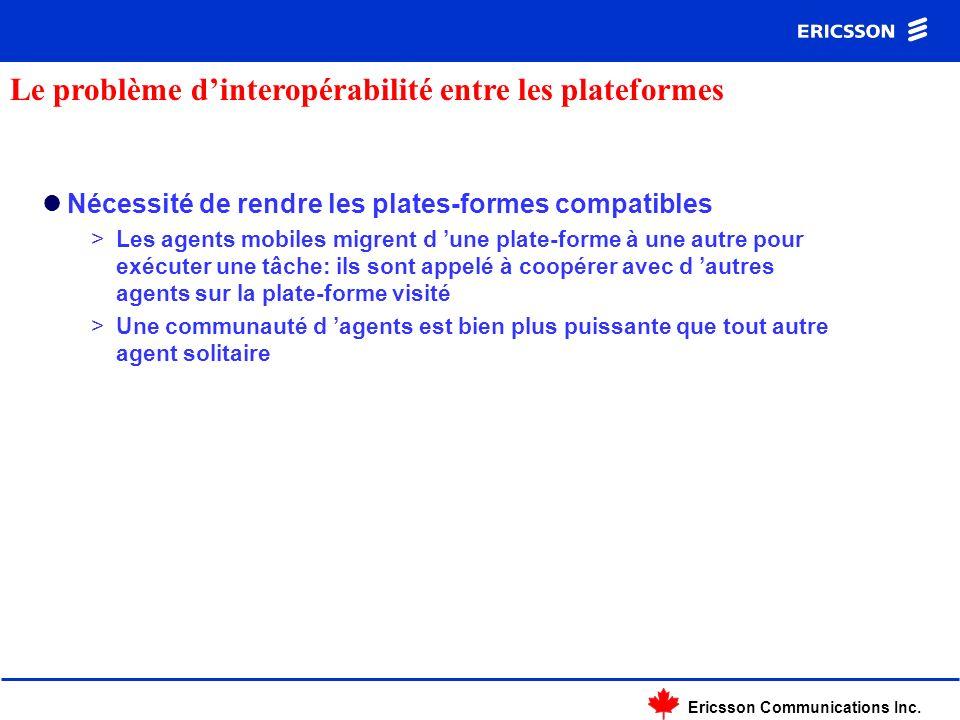 Ericsson Communications Inc. Nécessité de rendre les plates-formes compatibles >Les agents mobiles migrent d une plate-forme à une autre pour exécuter