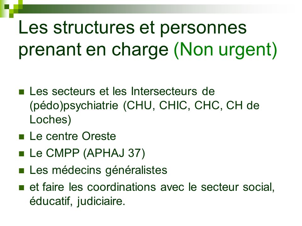 Les structures et personnes prenant en charge (Non urgent) Les secteurs et les Intersecteurs de (pédo)psychiatrie (CHU, CHIC, CHC, CH de Loches) Le ce