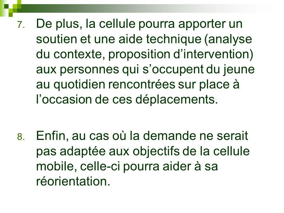 7. De plus, la cellule pourra apporter un soutien et une aide technique (analyse du contexte, proposition dintervention) aux personnes qui soccupent d