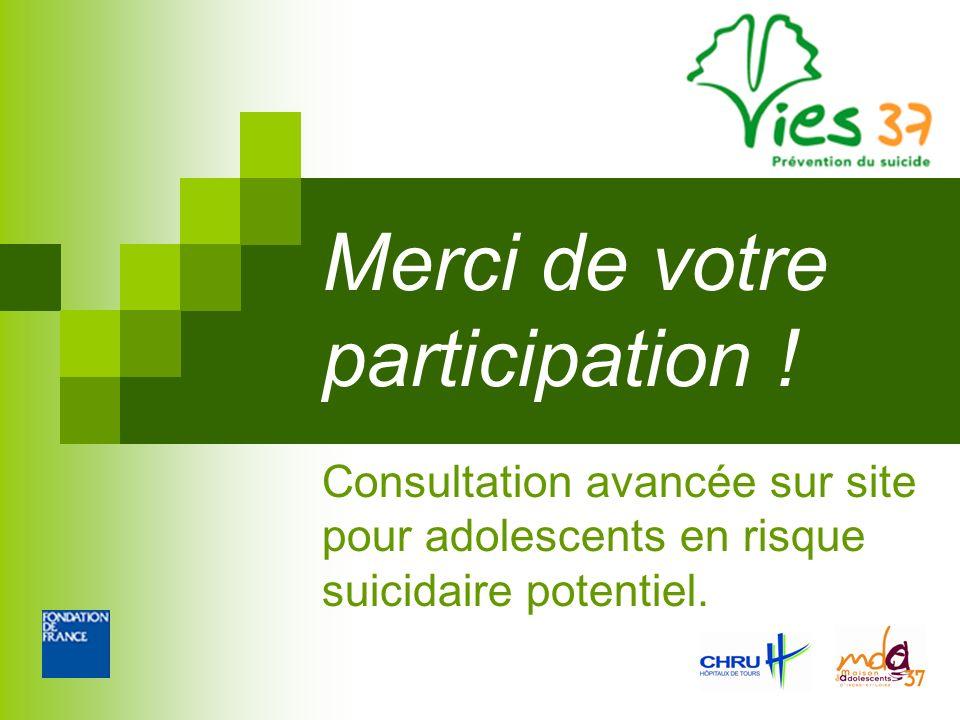 Merci de votre participation ! Consultation avancée sur site pour adolescents en risque suicidaire potentiel.