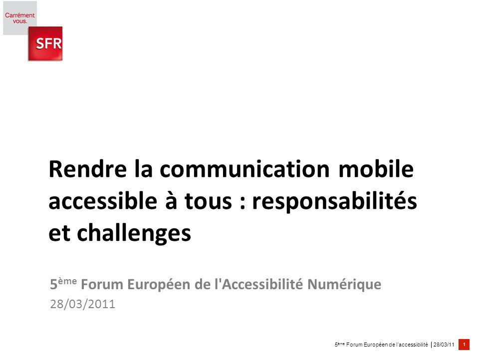 28/03/11 1 5 ème Forum Européen de laccessibilité Rendre la communication mobile accessible à tous : responsabilités et challenges 5 ème Forum Européen de l Accessibilité Numérique 28/03/2011