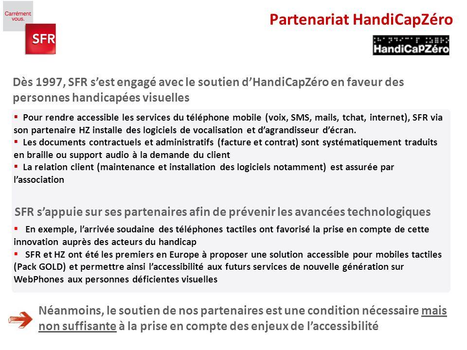 3 Pour rendre accessible les services du téléphone mobile (voix, SMS, mails, tchat, internet), SFR via son partenaire HZ installe des logiciels de vocalisation et dagrandisseur décran.