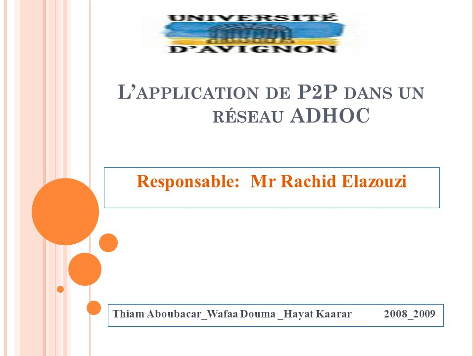 L APPLICATION DE P2P DANS UN RÉSEAU ADHOC Responsable: Mr Rachid Elazouzi Thiam Aboubacar_Wafaa Douma _Hayat Kaarar 2008_2009