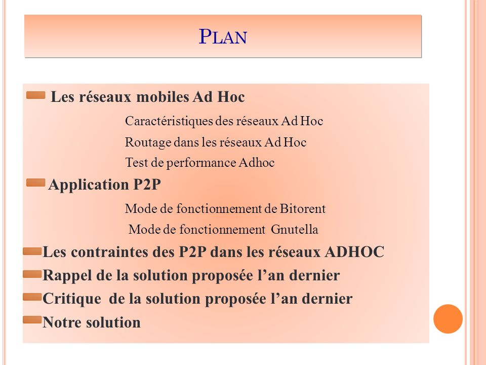 Les réseaux mobiles Ad Hoc Caractéristiques des réseaux Ad Hoc Routage dans les réseaux Ad Hoc Test de performance Adhoc Application P2P Mode de fonct