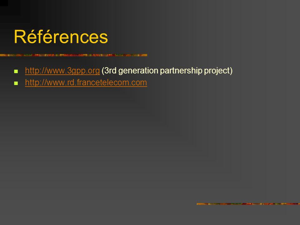 Références http://www.3gpp.org (3rd generation partnership project) http://www.3gpp.org http://www.rd.francetelecom.com