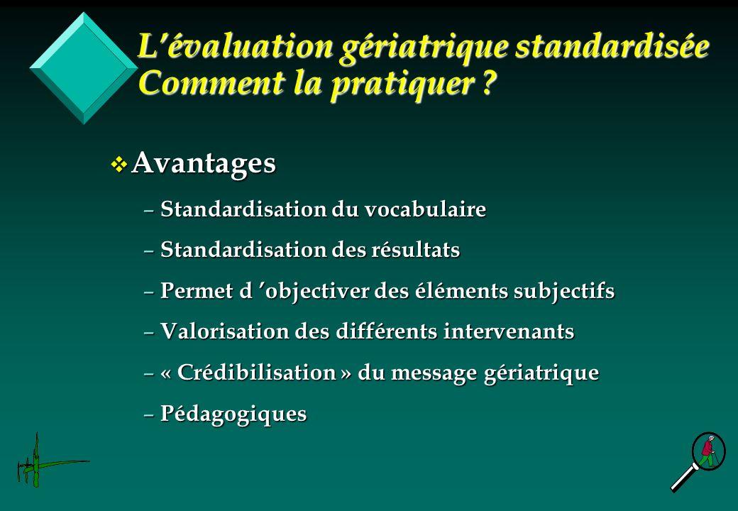 v Avantages – Standardisation du vocabulaire – Standardisation des résultats – Permet d objectiver des éléments subjectifs – Valorisation des différen