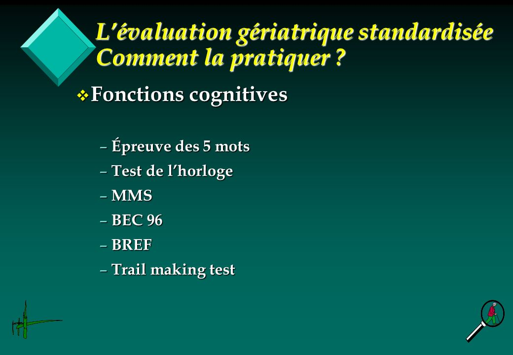v Fonctions cognitives – Épreuve des 5 mots – Test de lhorloge – MMS – BEC 96 – BREF – Trail making test Lévaluation gériatrique standardisée Comment