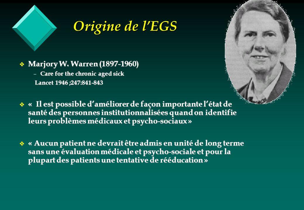 Origine de lEGS v Marjory W. Warren (1897-1960) – Care for the chronic aged sick Lancet 1946 ;247:841-843 Lancet 1946 ;247:841-843 v « Il est possible