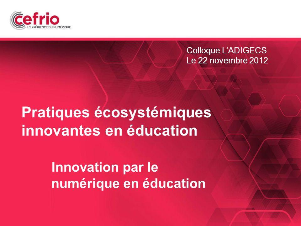 1 Pratiques écosystémiques innovantes en éducation Innovation par le numérique en éducation Colloque LADIGECS Le 22 novembre 2012