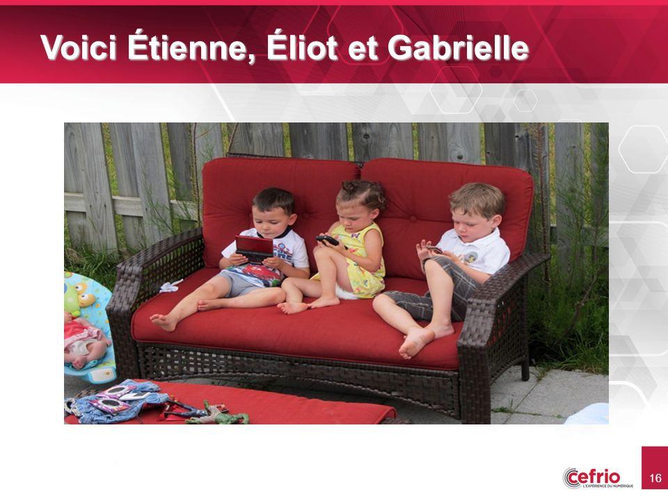 16 Voici Étienne, Éliot et Gabrielle