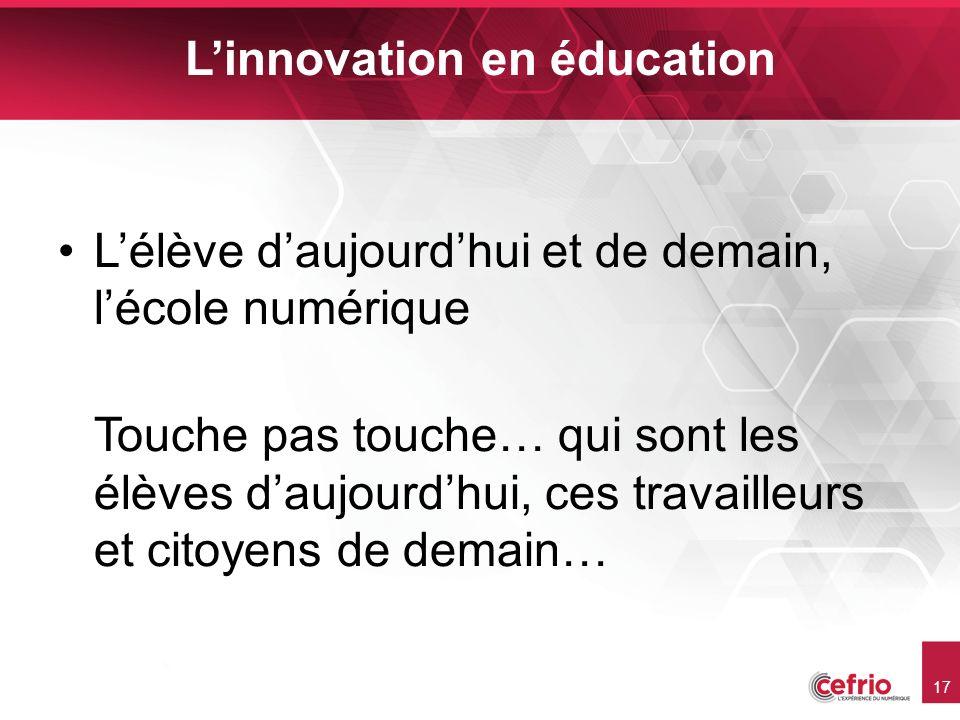 17 Linnovation en éducation Lélève daujourdhui et de demain, lécole numérique Touche pas touche… qui sont les élèves daujourdhui, ces travailleurs et citoyens de demain…
