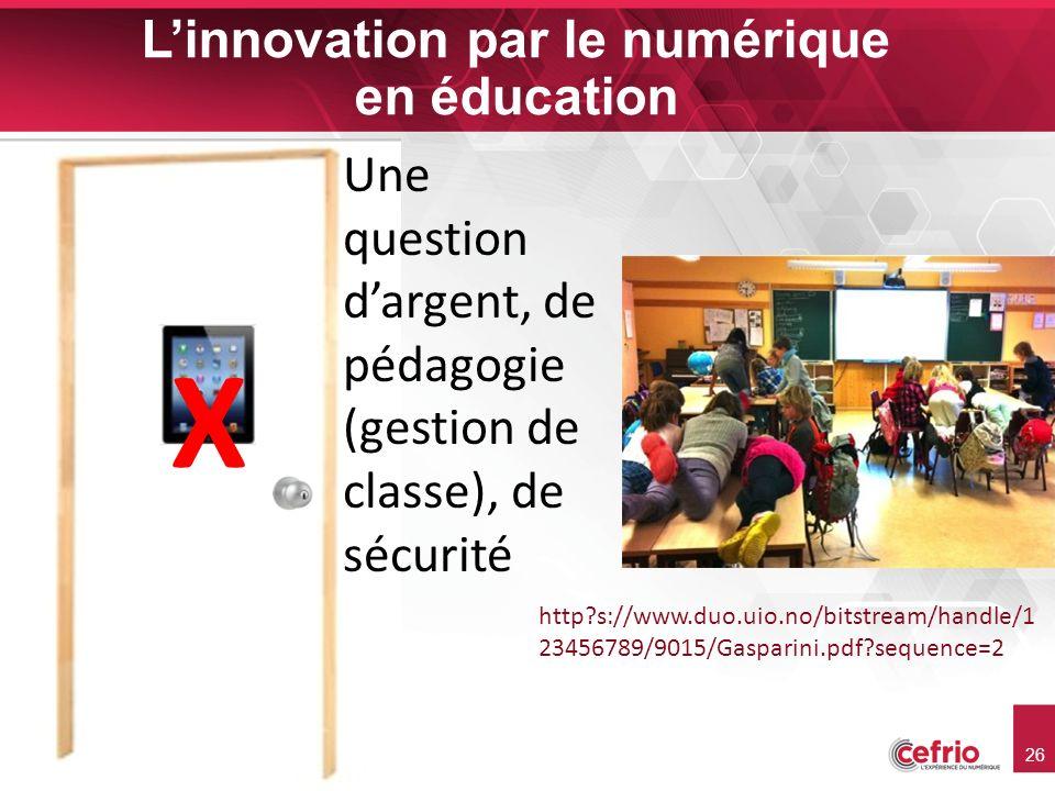 26 Linnovation par le numérique en éducation X Une question dargent, de pédagogie (gestion de classe), de sécurité http s://www.duo.uio.no/bitstream/handle/1 23456789/9015/Gasparini.pdf sequence=2