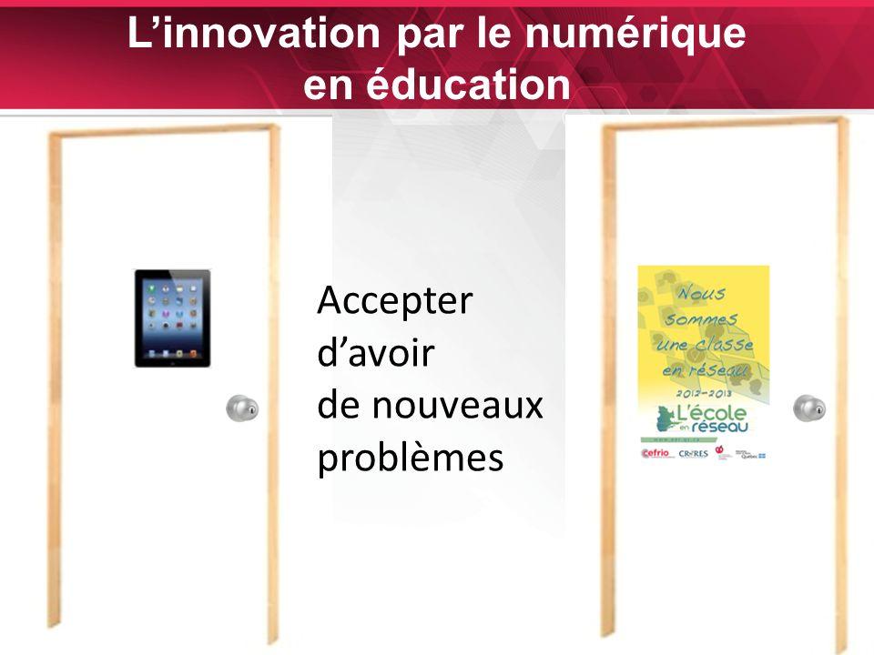 29 Linnovation par le numérique en éducation Accepter davoir de nouveaux problèmes
