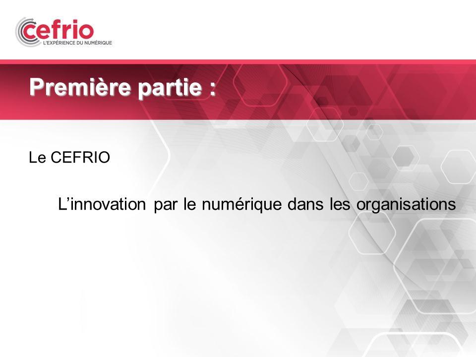 3 Première partie : Le CEFRIO Linnovation par le numérique dans les organisations