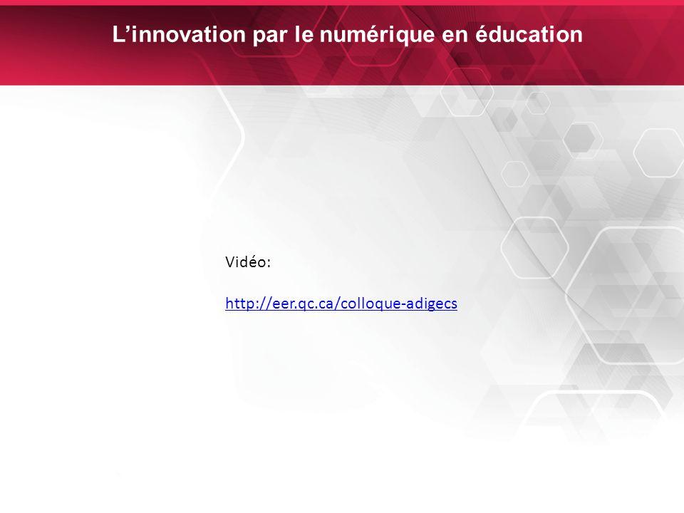 30 Linnovation par le numérique en éducation Vidéo: http://eer.qc.ca/colloque-adigecs