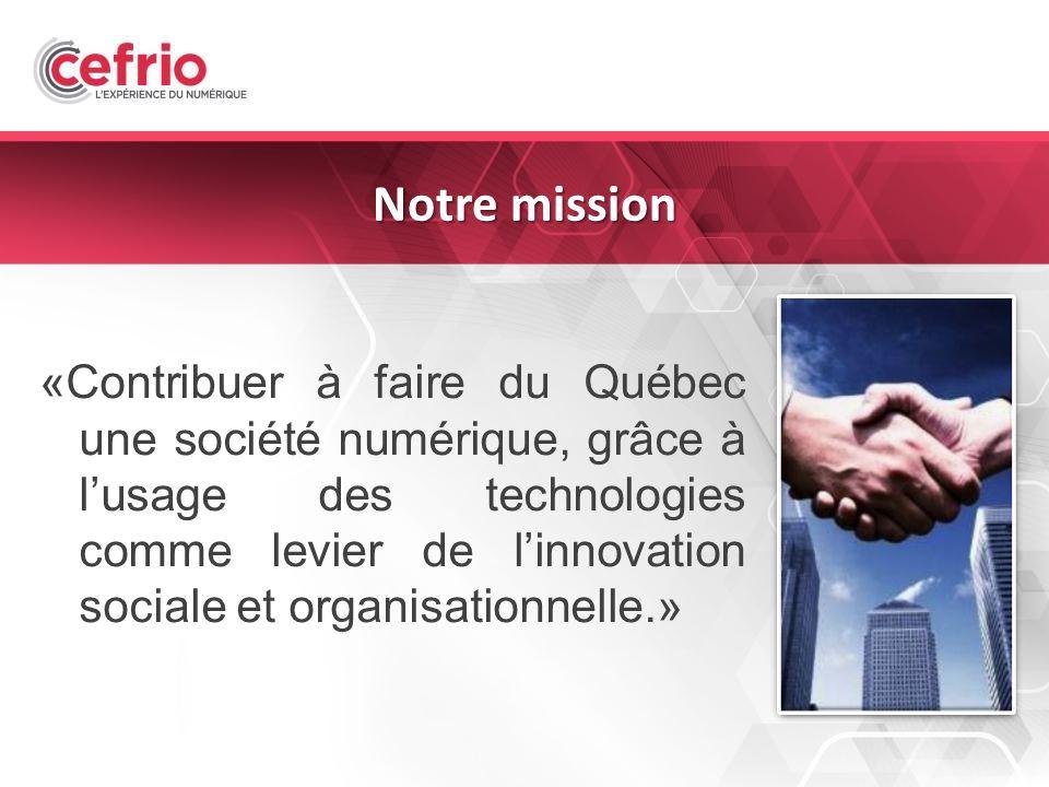 4 Notre mission «Contribuer à faire du Québec une société numérique, grâce à lusage des technologies comme levier de linnovation sociale et organisationnelle.»