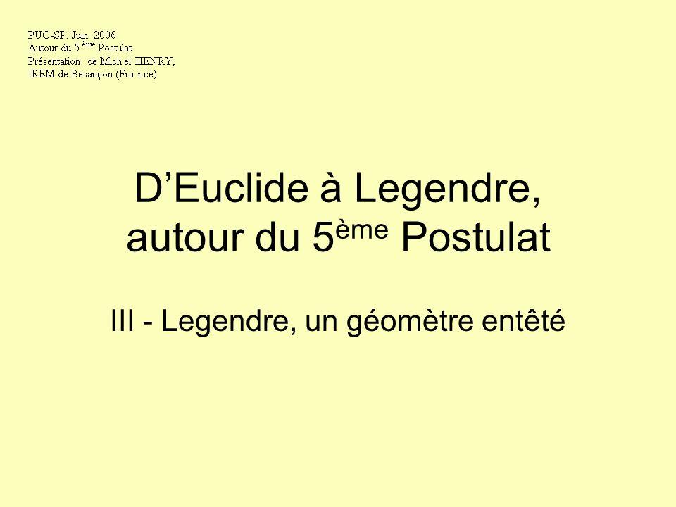 DEuclide à Legendre, autour du 5 ème Postulat III - Legendre, un géomètre entêté
