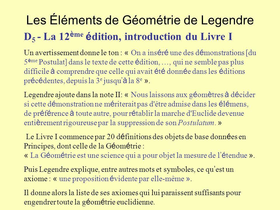 Les Éléments de Géométrie de Legendre D 5 - La 12 è me é dition, introduction du Livre I Un avertissement donne le ton : « On a ins é r é une des d é