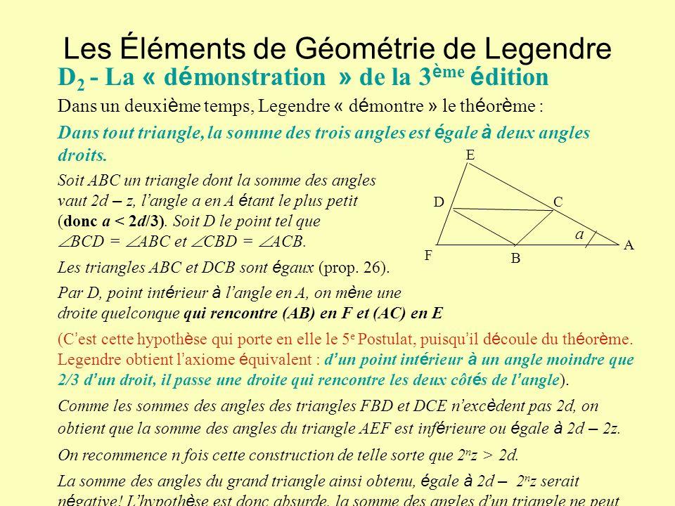 Les Éléments de Géométrie de Legendre D 2 - La « d é monstration » de la 3 è me é dition Dans un deuxi è me temps, Legendre « d é montre » le th é or è me : Dans tout triangle, la somme des trois angles est é gale à deux angles droits.