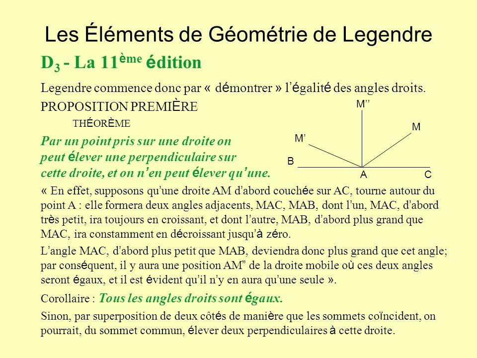 Les Éléments de Géométrie de Legendre D 3 - La 11 è me é dition Legendre commence donc par « d é montrer » l é galit é des angles droits. PROPOSITION