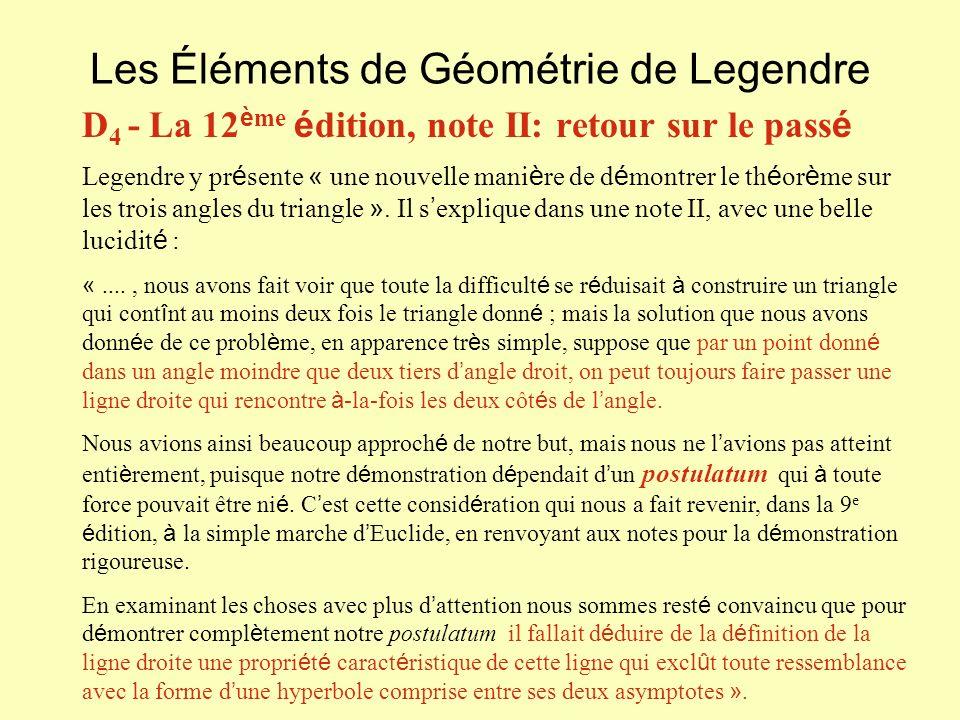 Les Éléments de Géométrie de Legendre D 4 - La 12 è me é dition, note II: retour sur le pass é Legendre y pr é sente « une nouvelle mani è re de d é montrer le th é or è me sur les trois angles du triangle ».