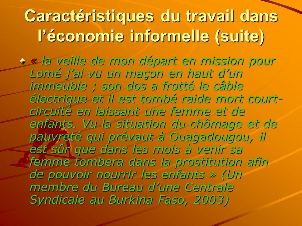 Caractéristiques du travail dans léconomie informelle (suite) « la veille de mon départ en mission pour Lomé jai vu un maçon en haut dun immeuble ; so