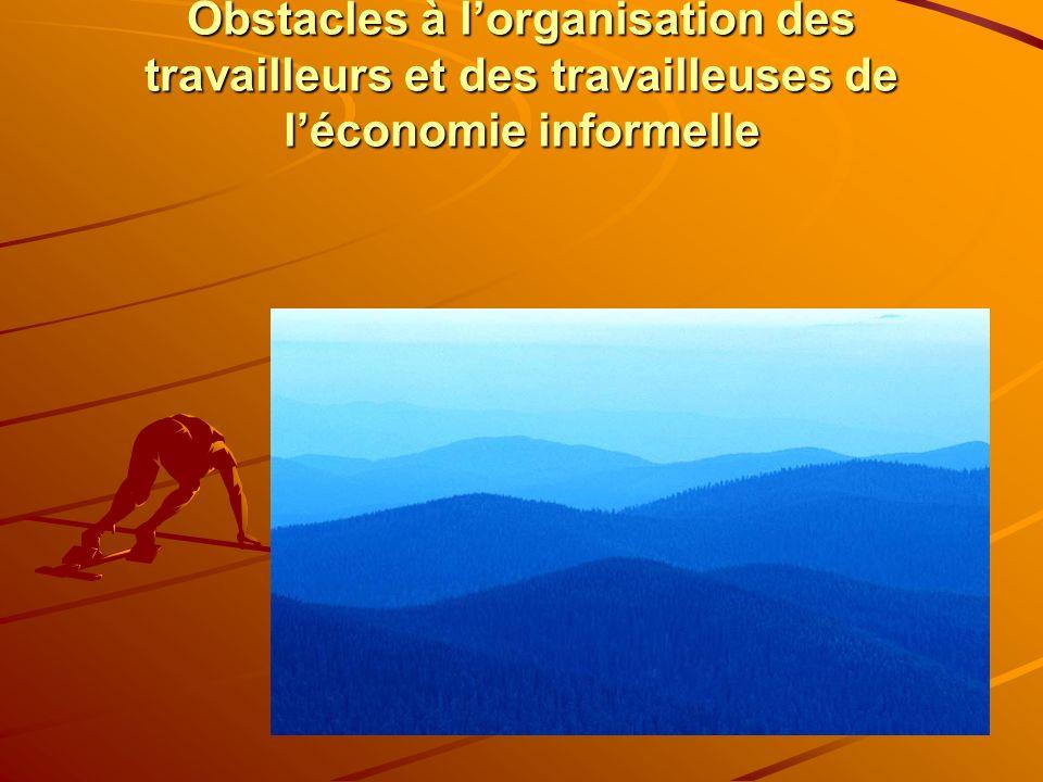 Obstacles à lorganisation des travailleurs et des travailleuses de léconomie informelle