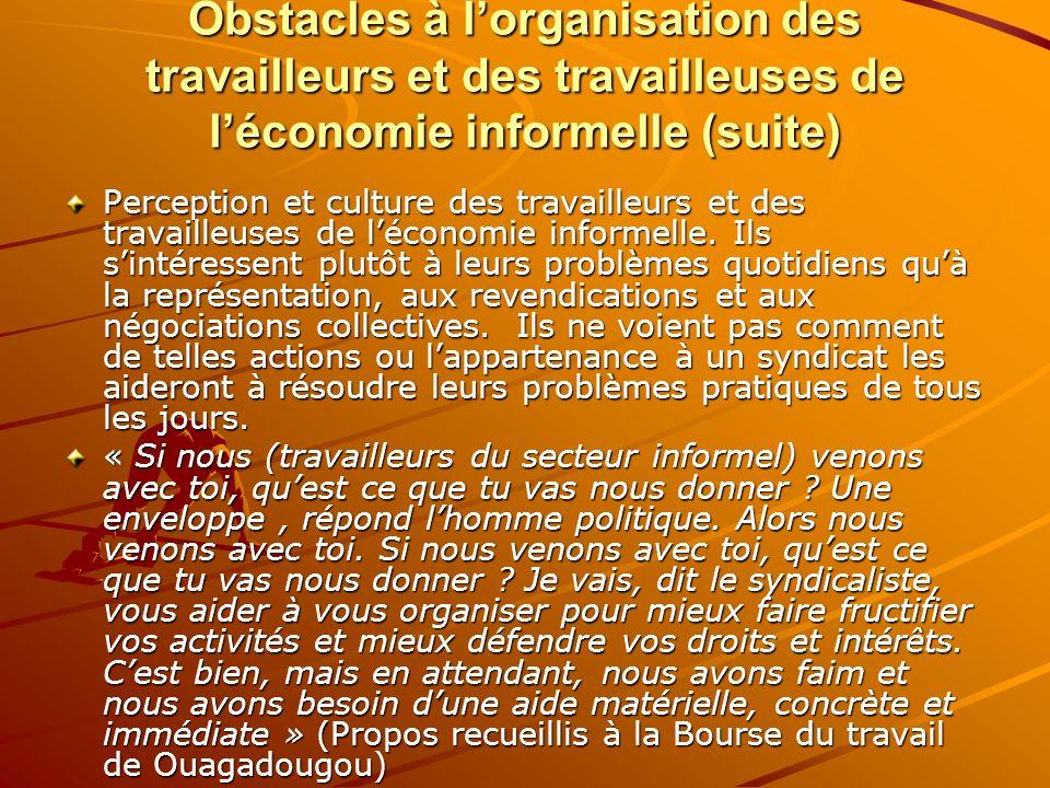 Obstacles à lorganisation des travailleurs et des travailleuses de léconomie informelle (suite) Perception et culture des travailleurs et des travaill