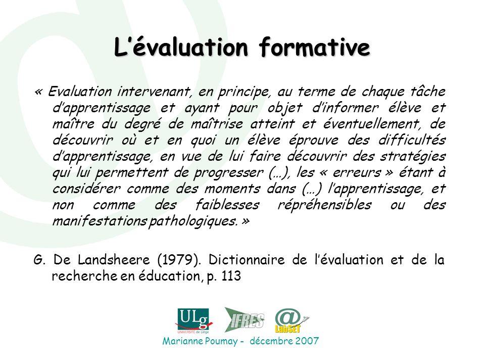 Marianne Poumay - décembre 2007 Lévaluation formative « Evaluation intervenant, en principe, au terme de chaque tâche dapprentissage et ayant pour obj