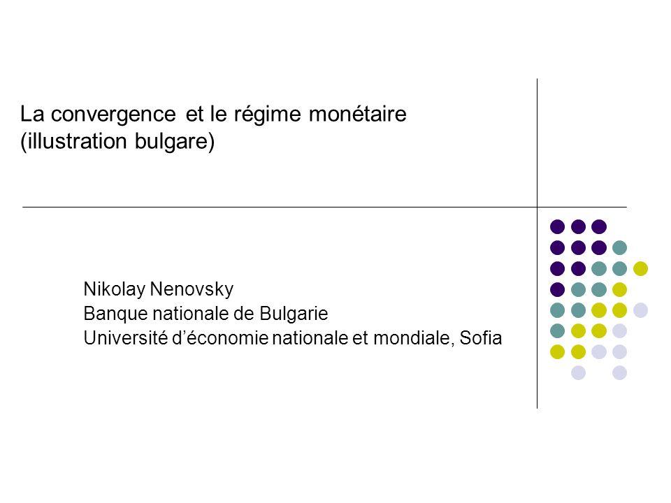 La convergence et le régime monétaire (illustration bulgare) Nikolay Nenovsky Banque nationale de Bulgarie Université déconomie nationale et mondiale,