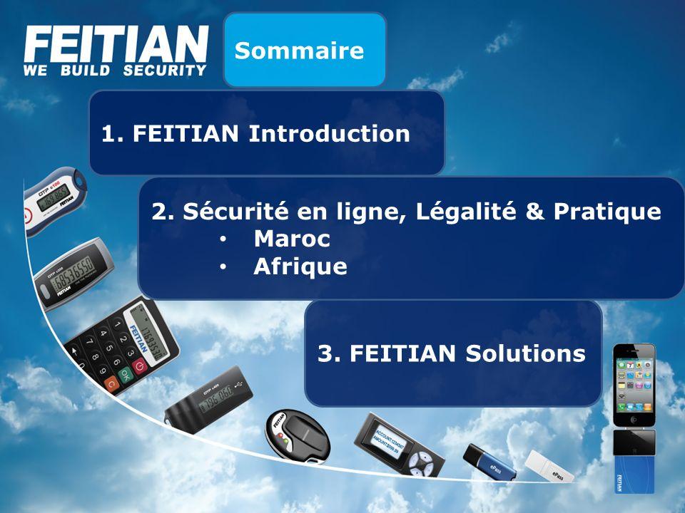3. FEITIAN Solutions 1. FEITIAN Introduction 2. Sécurité en ligne, Légalité & Pratique Maroc Afrique Sommaire