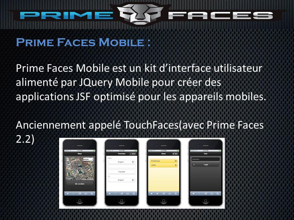 Prime Faces Mobile : Prime Faces Mobile est un kit dinterface utilisateur alimenté par JQuery Mobile pour créer des applications JSF optimisé pour les
