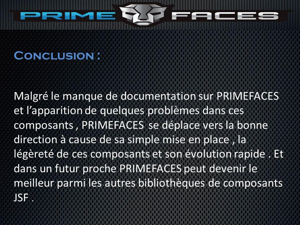 Conclusion : Malgré le manque de documentation sur PRIMEFACES et lapparition de quelques problèmes dans ces composants, PRIMEFACES se déplace vers la