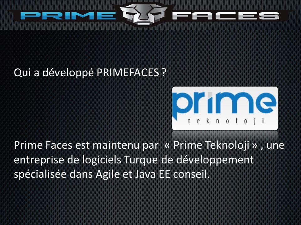 Qui a développé PRIMEFACES ? Prime Faces est maintenu par « Prime Teknoloji », une entreprise de logiciels Turque de développement spécialisée dans Ag