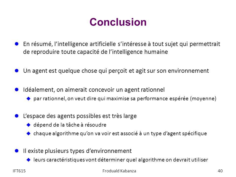 Conclusion En résumé, lintelligence artificielle sintéresse à tout sujet qui permettrait de reproduire toute capacité de lintelligence humaine Un agen