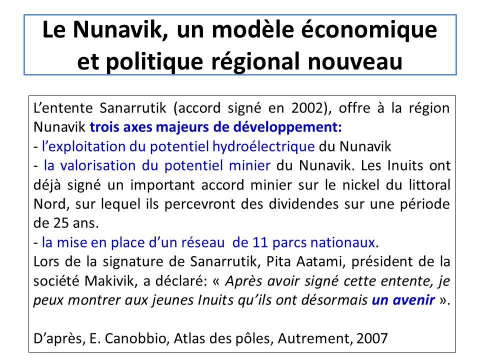 Le Nunavik, un modèle économique et politique régional nouveau Lentente Sanarrutik (accord signé en 2002), offre à la région Nunavik trois axes majeurs de développement: - lexploitation du potentiel hydroélectrique du Nunavik - la valorisation du potentiel minier du Nunavik.